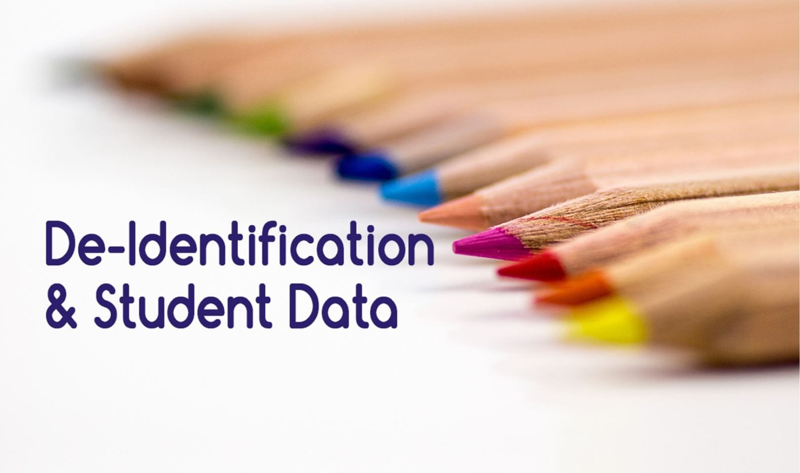 Student Data and De-Identification: Understanding De-Identification of Education Records and Related Requirements of FERPA